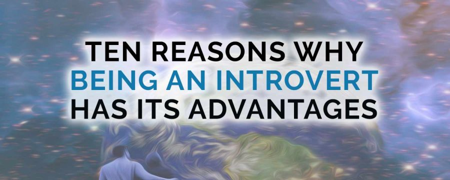 10 Reasons Why Being an Introvert Has its Advantages