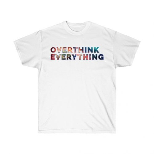 Overthink Everything T-Shirt